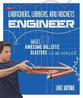 Launchers, Lobbers, and Rockets Engineer Make 20 Awesome Ballistic Blasters with Ordinary Stuff by Lance Akiyama