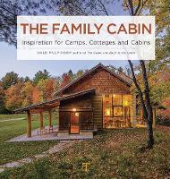 The Family Cabin Inspiration for Camps, Cottages and Cabins by Dale Mulfinger