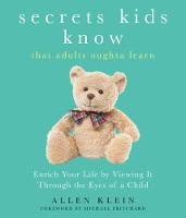 Secrets Kids Know...That Adults Oughta Learn Enrich Your Life by Viewing it Through the Eyes of a Child by Allen (Allen Klein) Klein