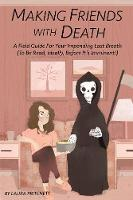 Making Friends with Death A Field Guide for Your Impending Last Breath (to be Read, Ideally, Before it's Imminent!) by Laura (Laura Pritchett) Pritchett