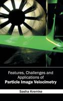 Features, Challenges and Applications of Particle Image Velocimetry by Sasha Kremke