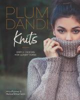 Plum Dandi Knits Simple Designs for Luxury Yarns by Melissa Schaschwary, Alicia Plummer