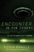 Encounter in the Desert The Case for Alien Contact at Socorro by Kevin D. Randle