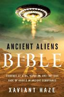 Ancient Aliens in the Bible Evidence of Ufos, Nephilim, and the True Face of Angels in Ancient Scriptures by Xaviant (Xaviant Haze) Haze