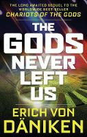 The Gods Never Left Us The Long Awaited Sequel to the Worldwide Best-Seller Chariots of the Gods by Erich von Daniken