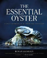 The Essential Oyster A Salty Appreciation of Taste and Temptation by Rowan Jacobsen