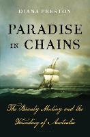 Paradise in Chains The Bounty Mutiny and the Founding of Australia by Diana Preston