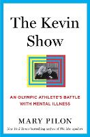 The Kevin Show An Olympic Athlete's Battle with Mental Illness by Mary Pilon