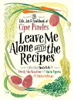 Leave Me Alone with the Recipes The Life, Art, and Cookbook of Cipe Pineles by Cipe Pineles