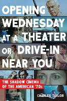 Opening Wednesday at a Theater or Drive-In Near You The Shadow Cinema of the American '70s by Charles Taylor