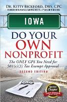 Iowa Do Your Own Nonprofit The Only GPS You Need for 501c3 Tax Exempt Approval by Kitty Bickford, R'Tor Maghuyop, Judy Hanna