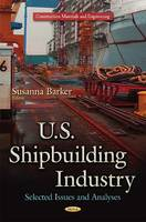 U.S. Shipbuilding Industry Selected Issues and Analyses by Susanna Barker