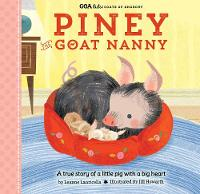 GOA Kids - Goats of Anarchy: Piney the Goat Nanny A true story of a little pig with a big heart by Leanne Lauricella