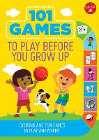 101 Games to Play Before You Grow Up Exciting and fun games to play anywhere by Walter Foster