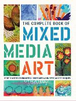 The Complete Book of Mixed Media Art More than 200 fundamental mixed media concepts and techniques by Walter Foster Creative Team