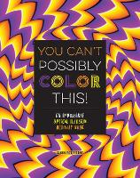 You Can't Possibly Color This! An Impossible Optical Illusion Activity Book by Gianni Sarcone