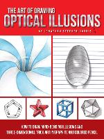 The Art of Drawing Optical Illusions How to draw mind-bending illusions and three-dimensional trick art in graphite and colored pencil by Jonathan Stephen Harris