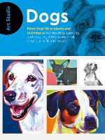 Art Studio: Dogs More than 50 projects and techniques for drawing, painting, and creating 25+ breeds in oil, acrylic, pencil, and more! by Walter Foster Creative Team
