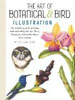 The Art of Botanical & Bird Illustration An artist's guide to drawing and illustrating realistic flora, fauna, and botanical scenes from nature by Mindy Lighthipe
