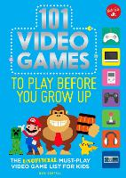 101 Video Games to Play Before You Grow Up The unofficial must-play video game list for kids by Ben Bertoli