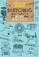 The Little Book of Sketching More than 100 quirky and clever ideas for sketching your way through daily life by Matt Andrews