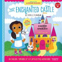Lift-a-Flap Language Learners: The Enchanted Castle An English/Spanish Lift-a-Flap Fairy Tale Adventure! by Samantha Chagollan
