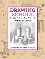 Drawing School: Fundamentals for the Beginner A comprehensive drawing course by Jim Dowdalls