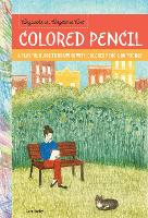 Anywhere, Anytime Art: Colored Pencil A playful guide to drawing with colored pencil on the go! by Cara Hanley