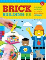 Brick Building 101 20 LEGO (R) activities to teach kids about STEAM by Walter Foster Creative Team