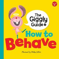 The Giggly Guide of How to Behave by Phillipe Jalbert