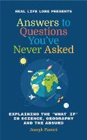Answers to Questions You've Never Asked Explaining the What If in Science, Geography and the Absurd by Joseph Pisenti