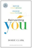 Reinventing You, With a New Preface Define Your Brand, Imagine Your Future by Dorie Clark