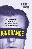 Ignorance Everything You Need to Know about Not Knowing by Robert Graef