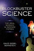 Blockbuster Science The Real Science in Science Fiction by David Siegel Bernstein