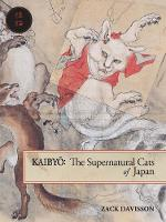 Kaibyo: The Supernatural Cats of Japan by Zack Davisson