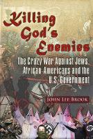 Killing God's Enemies: The Crazy War Against Jews, African-Americans and the U.S. Government by John Lee Brook