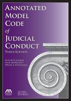 Annotated Model Code of Judicial Conduct by Arthur H. Garwin, Dennis A. Rendleman, Mary T. McDermott