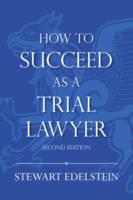 How to Succeed as a Trial Lawyer by Stewart I. Edelstein