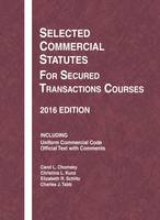 Selected Commercial Statutes for Secured Transactions Courses by Carol Chomsky, Christina Kunz, Elizabeth R. Schiltz, Charles J. Tabb