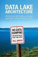 Data Lake Architecture Designing the Data Lake and Avoiding the Garbage Dump by Bill Inmon