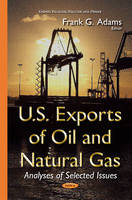 U.S. Exports of Oil and Natural Gas Analyses of Selected Issues by Frank G. Adams