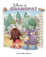 Where Is Grandpa? My Visit to the Cemetery by Agnes De Bezenac, Salem De Bezenac
