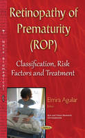 Retinopathy of Prematurity (ROP) Classification, Risk Factors and Treatment by Elmira Aguilar