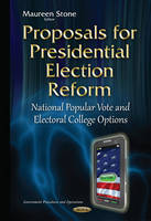 Proposals for Presidential Election Reform National Popular Vote & Electoral College Options by Maureen Stone