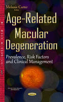 Age-Related Macular Degeneration Prevalence, Risk Factors & Clinical Management by Melanie Carter
