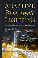 Adaptive Roadway Lighting Implementation Guidelines & Design Criteria by Joanne Hodges