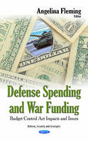 Defense Spending & War Funding Budget Control Act Impacts & Issues by Angelina Fleming