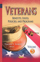 Veterans Benefits, Issues, Policies, & Programs -- Volume 5 by Timothy C. Roberts