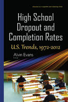 High School Dropout & Completion Rates U.S. Trends, 1972-2012 by Alvin Evans