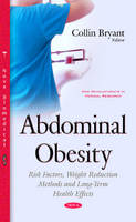 Abdominal Obesity Risk Factors, Weight Reduction Methods & Long-Term Health Effects by Collin J. Bryant